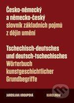 Česko-německý a německo-český slovník základních pojmů z dějin umění - Jaroslava Kroupová