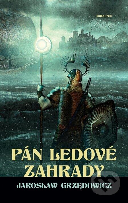 Pán ledové zahrady - kniha 3 - Jaroslaw Grzedowicz