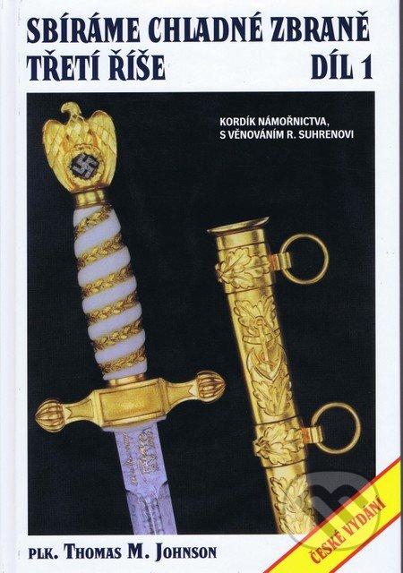 Sbíráme chladné zbraně Třetí říše - Thomas M. Johnson