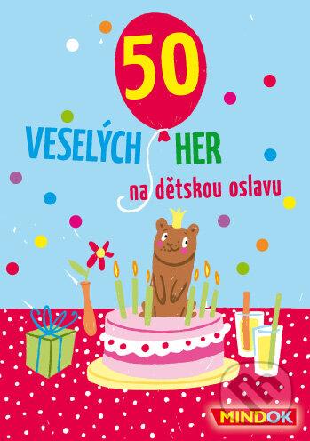 50 Veselých her na dětskou oslavu - Mindok