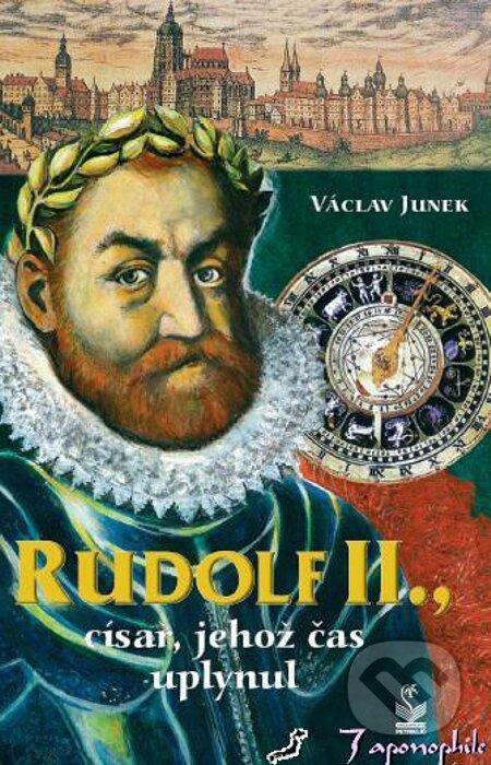 Rudolf II., císař, jehož čas uplynul - Václav Junek