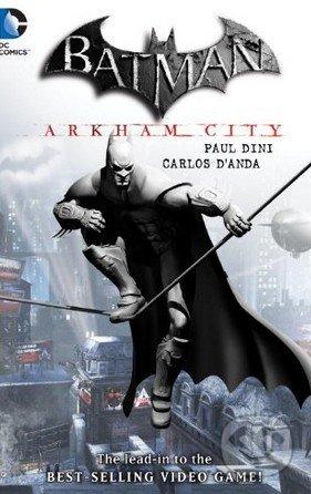 Batman: Arkham City - Paul Dini, Carlos D'Anda (ilustrácie)