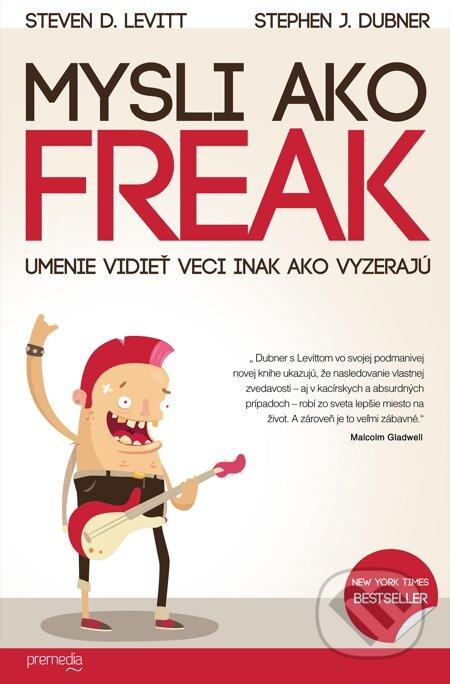 Mysli ako freak - Steven D. Levitt, Stephen J. Dubner