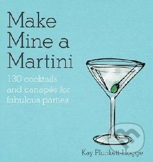 Make Mine a Martini - Kay Plunkett-Hogge