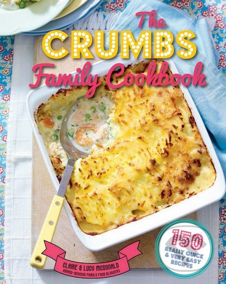 The Crumbs Family Cookbook - Claire McDonald, Lucy McDonald