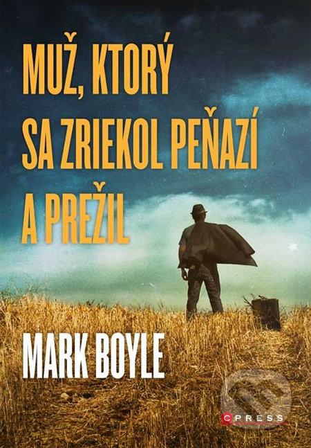 6410719f1 Kniha: Muž, ktorý sa zriekol peňazí a prežil (Mark Boyle) | Martinus