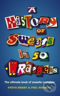 A History of Sweets in 50 Wrappers - Steve Berry, Phil Norman