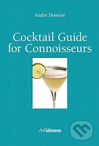 Cocktail Guide For Connoisseurs - André Dominé