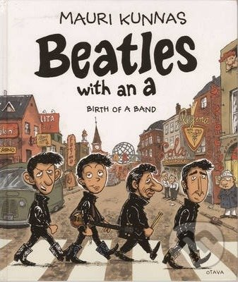 Beatles with an A: Birth of a Band - Mauri Kunnas