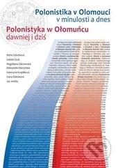 Polonistika v Olomouci v minulosti a dnes/ Polonistyka w Ołomuńcu dawniej i dziś - Marie Sobotková, Izabela Szulc, Magdalena Zakrzewska, Alexandra Starzynska a kolektív