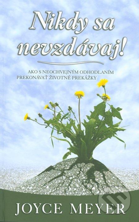 Nikdy sa nevzdávaj - Joyce Meyer