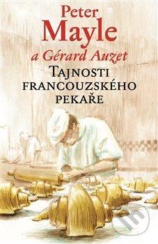 Tajnosti francouzského pekaře - Peter Mayle, Gérard Auzet