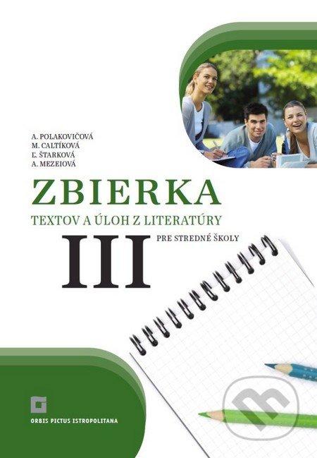 Zbierka textov a úloh z literatúry pre stredné školy III - Alena Polakovičová, Milada Caltíková