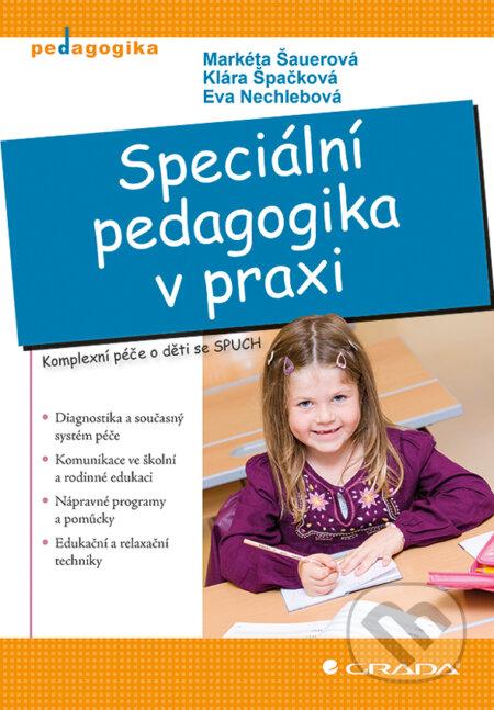 Speciální pedagogika v praxi - Markéta Šauerová, Klára Špačková, Eva Nechlebová