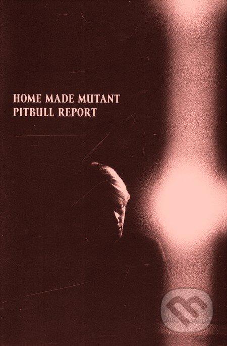 Home Made: Mutant Pitbull report - Maroš Hečko