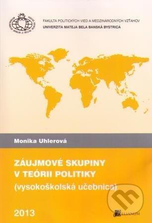 Záujmové skupiny v teórii politiky - Monika Uhlerová
