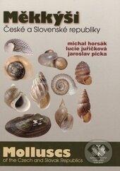Měkkýši České a Slovenské republiky - Michal Horsák, Lucie Juřičková, Jaroslav Plicka