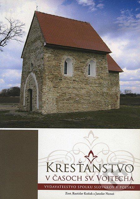 Kresťanstvo v časoch Sv. Vojtecha - Rastislav Kožiak, Jaroslav Nemeš