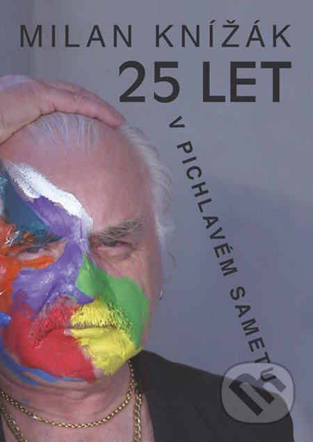 25 let v pichlavém sametu - Milan Knížák