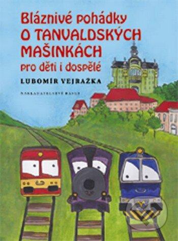 Bláznivé pohádky o Tanvaldských mašinkách pro děti i dospělé - Lubomír Vejražka