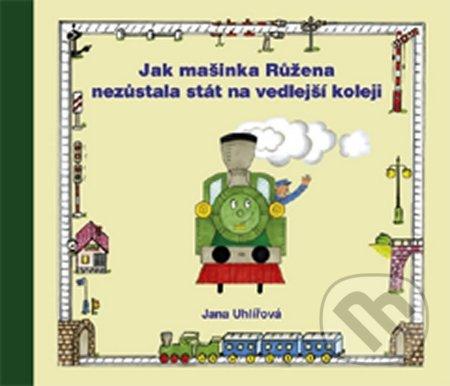Jak mašinka Růžena nezůstala stát na vedlejší koleji - Jana Uhlířová