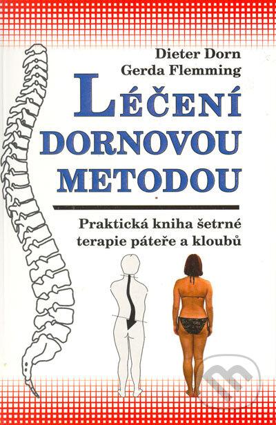 Léčení Dornovou metodou - Praktická kniha šetrné terapie páteře a kloubů - Dieter Dorn, Gerda Flemming