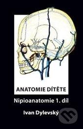 Anatomie dítěte - Nipioanatomie 1 - Ivan Dylevský