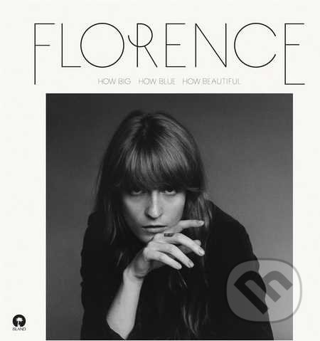 Florence + The Machine: How Big, How Blue, How Beautiful - Florence + The Machine