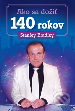 Ako sa dožiť 140 rokov - Stanley Bradley