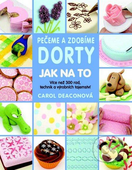 Kniha  Pečeme a zdobíme dorty - Jak na to (Carol Deacon)  5fbfd40aed1