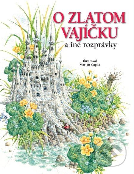 O zlatom vajíčku a iné rozprávky - Viera Janusová, Katarína Škorupová, Marián Čapka (ilustrácie)