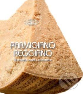 Parmigiano reggiano - 50 snadných receptů - Naše vojsko