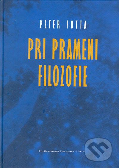 Pri prameni filozofie - Peter Fotta