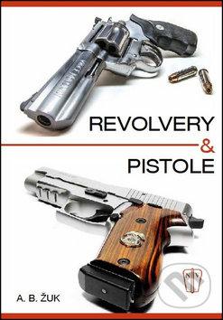 Revolvery a pistole - Alexandr B. Žuk