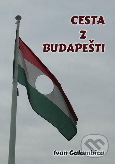 Cesta z Budapešti - Ivan Galambica