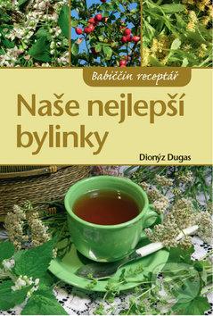 Naše nejlepší bylinky - Dionýz Dugas