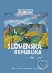Slovenská republika 1939 -1945 - Katarína Hradská, Ivan Kamenec a kolektív