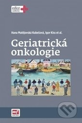 Geriatrická onkologie - Hana Matějovská Kubešová, Igor Kis