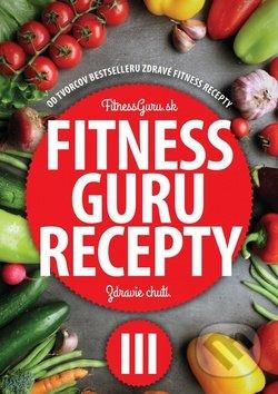 Fitness Guru Recepty 3 - Dominika Strašiftáková, Miroslav Kelij