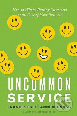Uncommon Service - Frances Frei, Anne Morriss