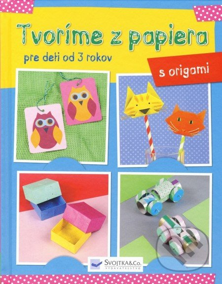c5b7a32ec Kniha: Tvoríme z papiera: Origami (Svojtka&Co.)   Martinus