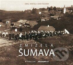 Zmizelá Šumava - Jan Fischer, Emil Kintzl