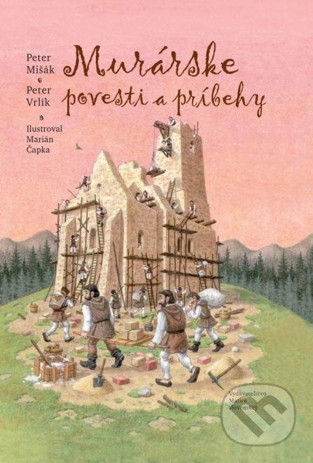 Murárske povesti a príbehy - Peter Vrlík, Peter Mišák, Marián Čapka (ilustrácie)