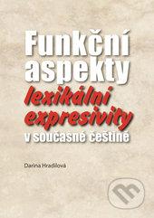Funkční aspekty lexikální expresivity v současné češtině - Darina Hradilová