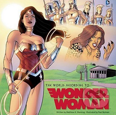 The World According to Wonder Woman - Matthew K. Manning, Paul Bulman