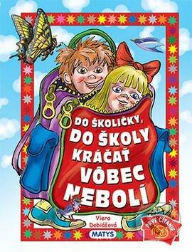 Do školičky, do školy kráčať vôbec nebolí - Viera Dobiášová