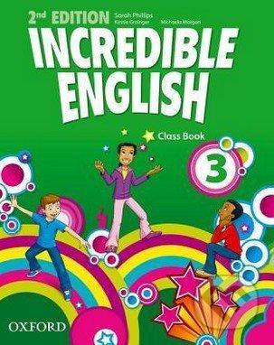 Incredible English 3: Class Book - Sarah Phillips, Kristie Granger, Michaela Morgan