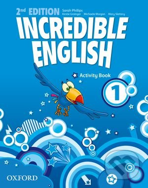 Incredible English 1: Activity Book - Sarah Phillips, Kristie Grainger, Michaela Morgan, Mary Slattery