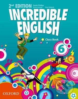 Incredible English 6: Class Book - Sarah Phillips, Kristie Granger, Peter Redpath