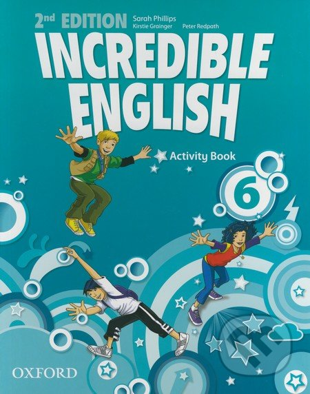 Incredible English 6: Activity Book - Sarah Phillips, Kristie Granger, Peter Redpath